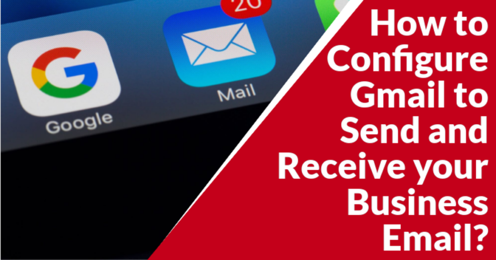 Featured Image - How to configure GMail to Send and Recieve your Business EMail